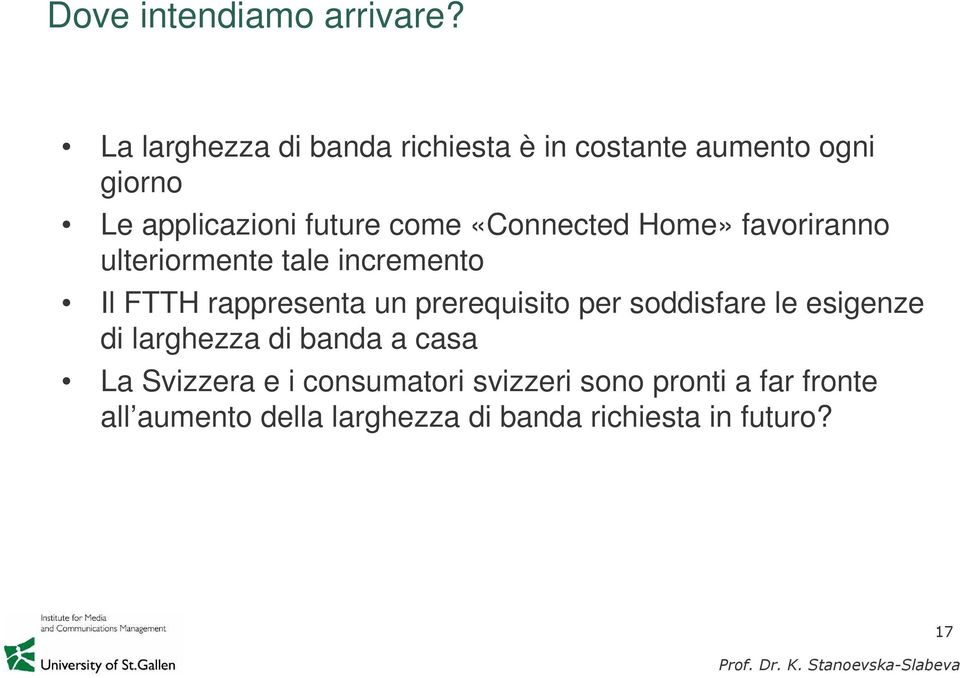 «Connected Home» favoriranno ulteriormente tale incremento Il FTTH rappresenta un prerequisito