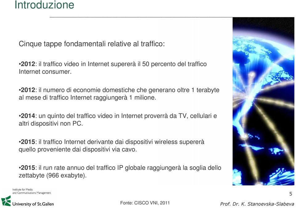 2014: un quinto del traffico video in Internet proverrà da TV, cellulari e altri dispositivi non PC.