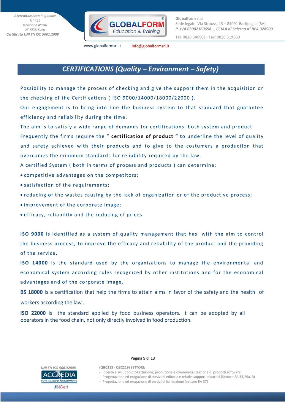 The aim is to satisfy a wide range of demands for certifications, both system and product.