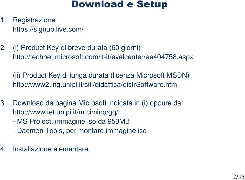 unipi.it/sifi/didattica/distrsoftware.htm 3. Download da pagina Microsoft indicata in (i) oppure da: http://www.iet.unipi.it/m.