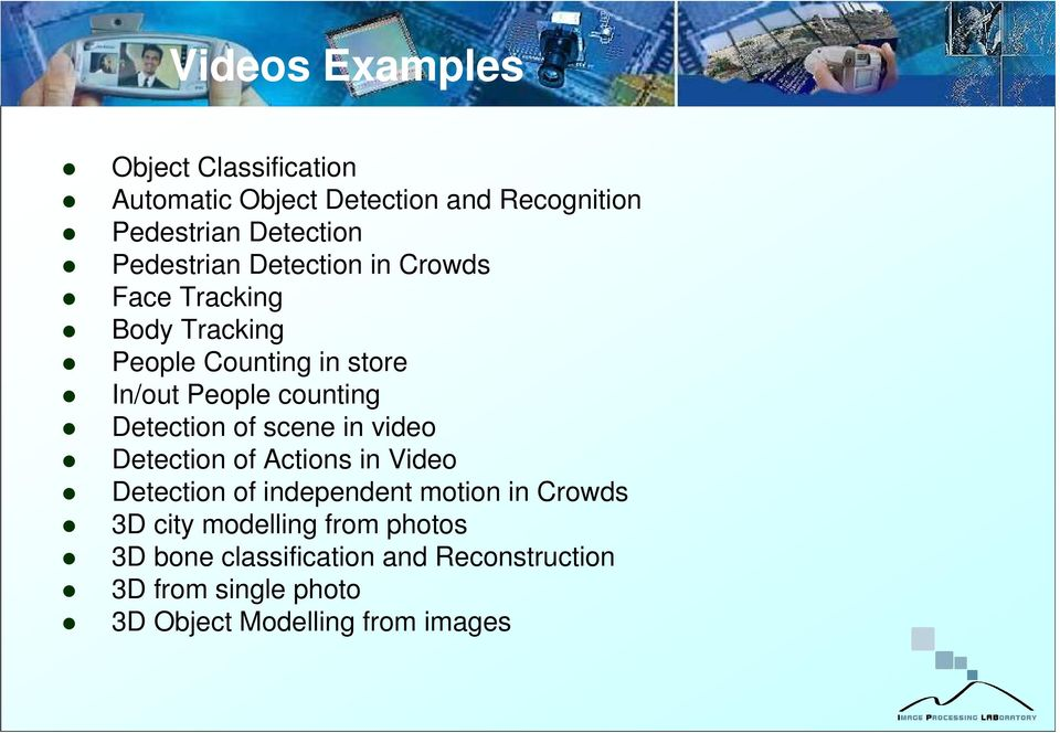 Detection of scene in video Detection of Actions in Video Detection of independent motion in Crowds 3D city
