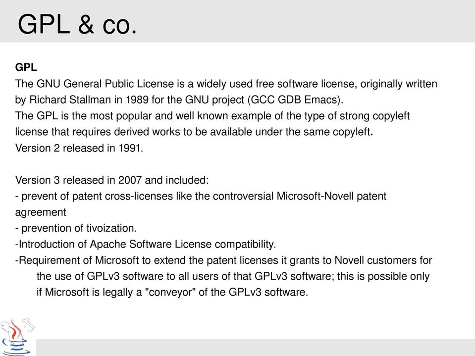 Version 3 released in 2007 and included: prevent of patent cross licenses like the controversial Microsoft Novell patent agreement prevention of tivoization.