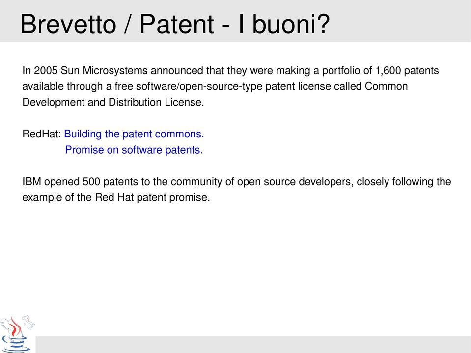 free software/open source type patent license called Common Development and Distribution License.