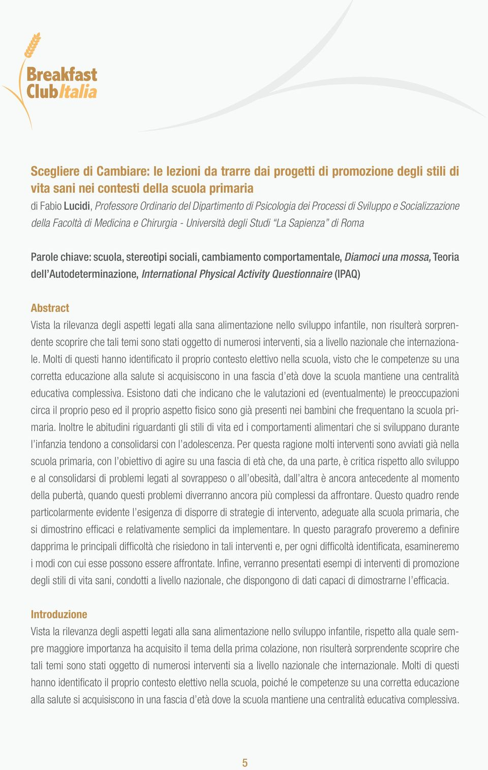 Diamoci una mossa, Teoria dell Autodeterminazione, International Physical Activity Questionnaire (IPAQ) Abstract Vista la rilevanza degli aspetti legati alla sana alimentazione nello sviluppo