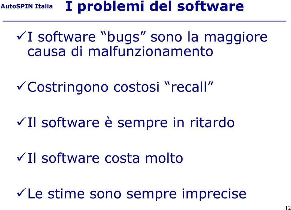 costosi recall Il software è sempre in ritardo Il