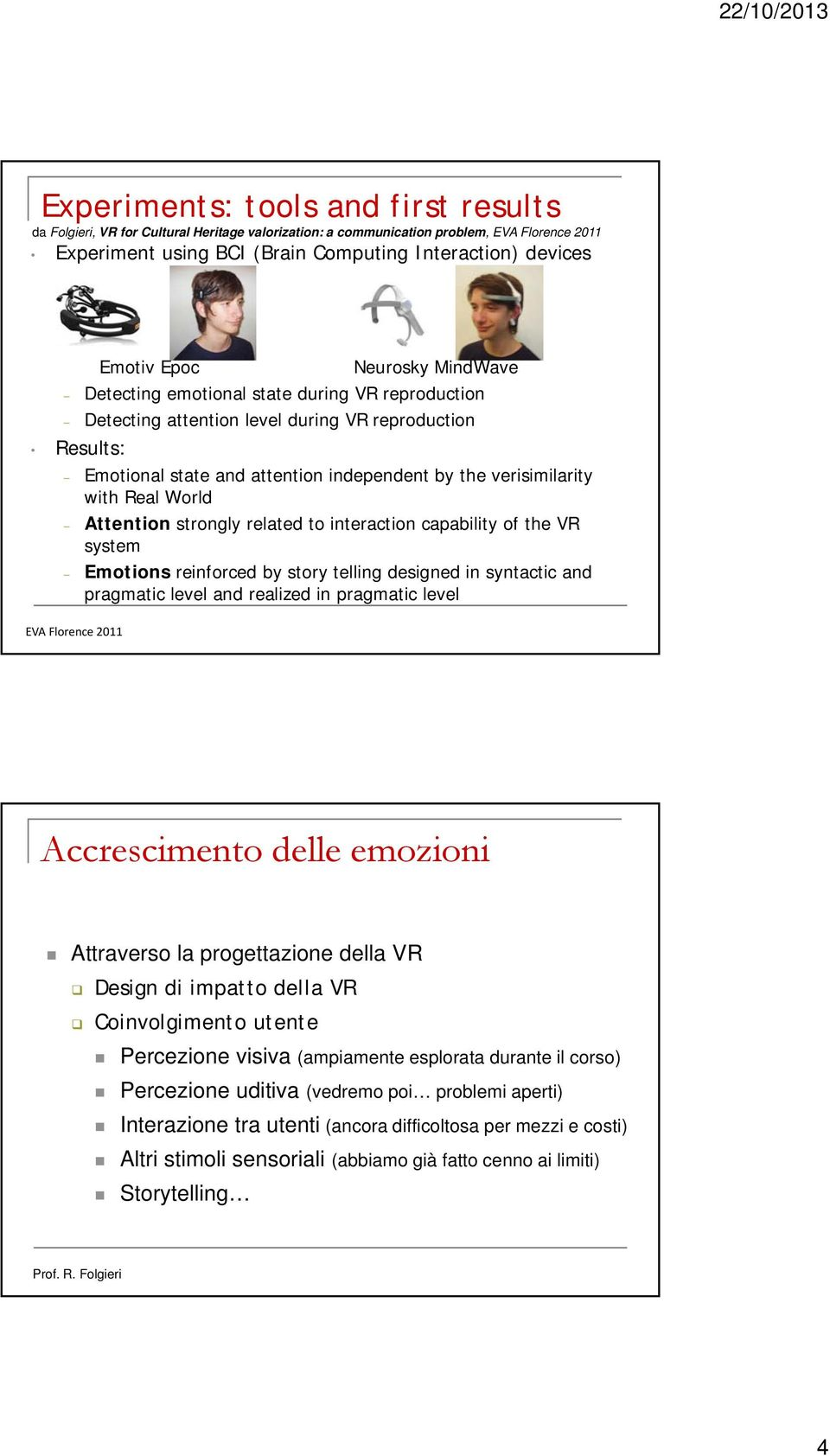 Real World Attention strongly related to interaction capability of the VR system Emotions reinforced by story telling designed in syntactic and pragmatic level and realized in pragmatic level EVA
