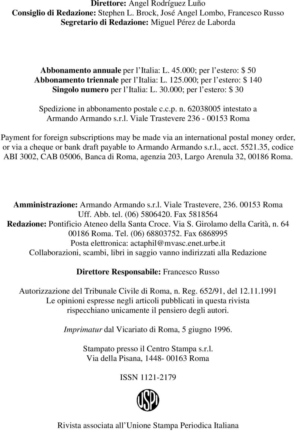 r.l. Viale Trastevere 236-00153 Roma Payment for foreign subscriptions may be made via an international postal money order, or via a cheque or bank draft payable to Armando Armando s.r.l., acct. 5521.