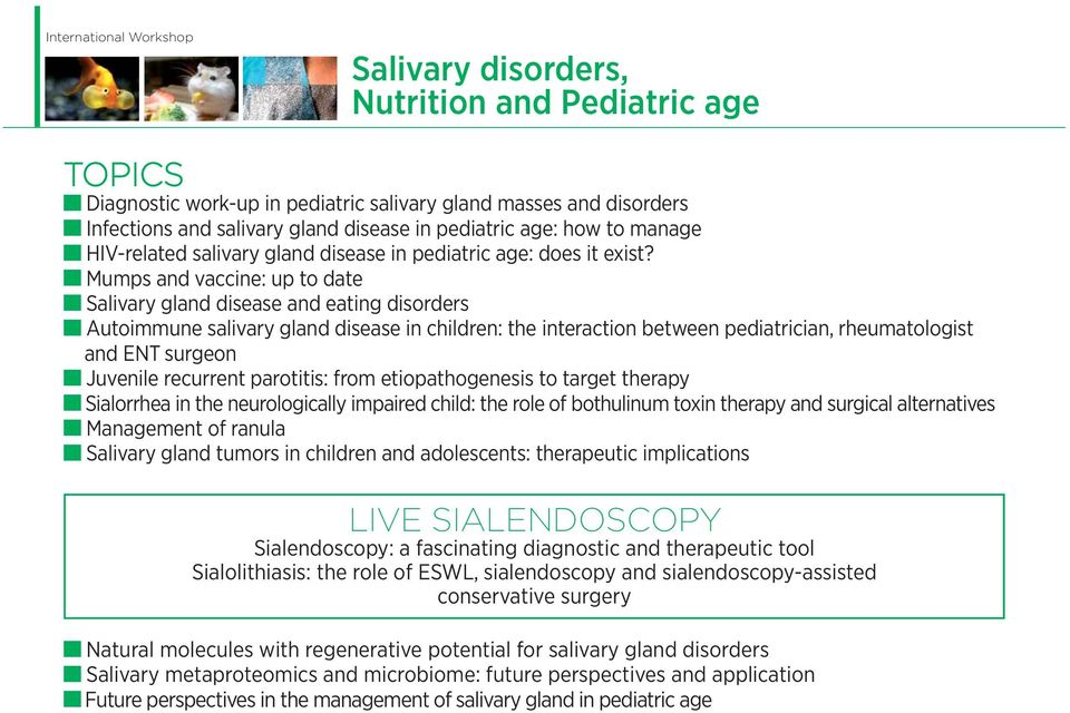 Mumps and vaccine: up to date Salivary gland disease and eating disorders Autoimmune salivary gland disease in children: the interaction between pediatrician, rheumatologist and ENT surgeon Juvenile