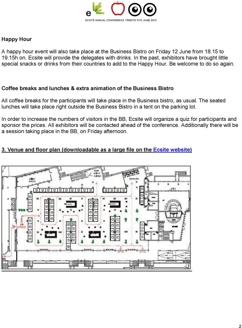 Coffee breaks and lunches & extra animation of the Business Bistro All coffee breaks for the participants will take place in the Business bistro, as usual.