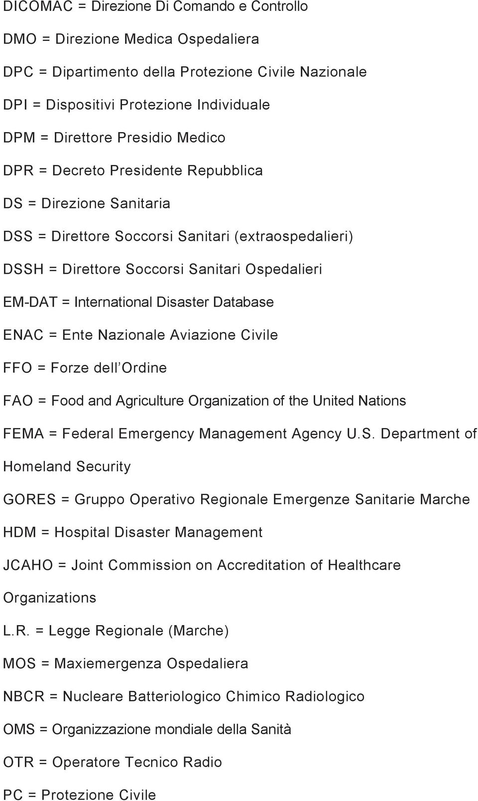 Database ENAC = Ente Nazionale Aviazione Civile FFO = Forze dell Ordine FAO = Food and Agriculture Organization of the United Nations FEMA = Federal Emergency Management Agency U.S.