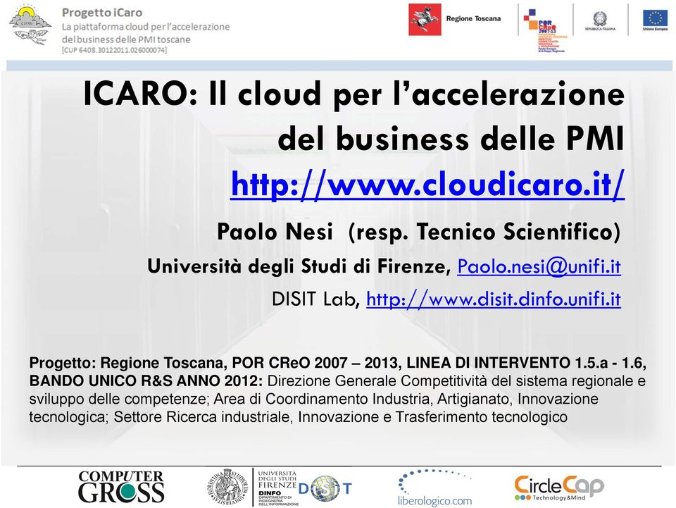 it DISIT Lab, http://www.disit.dinfo.unifi.it Progetto: Regione Toscana, POR CReO 2007 2013, LINEA DI INTERVENTO 1.5.a - 1.