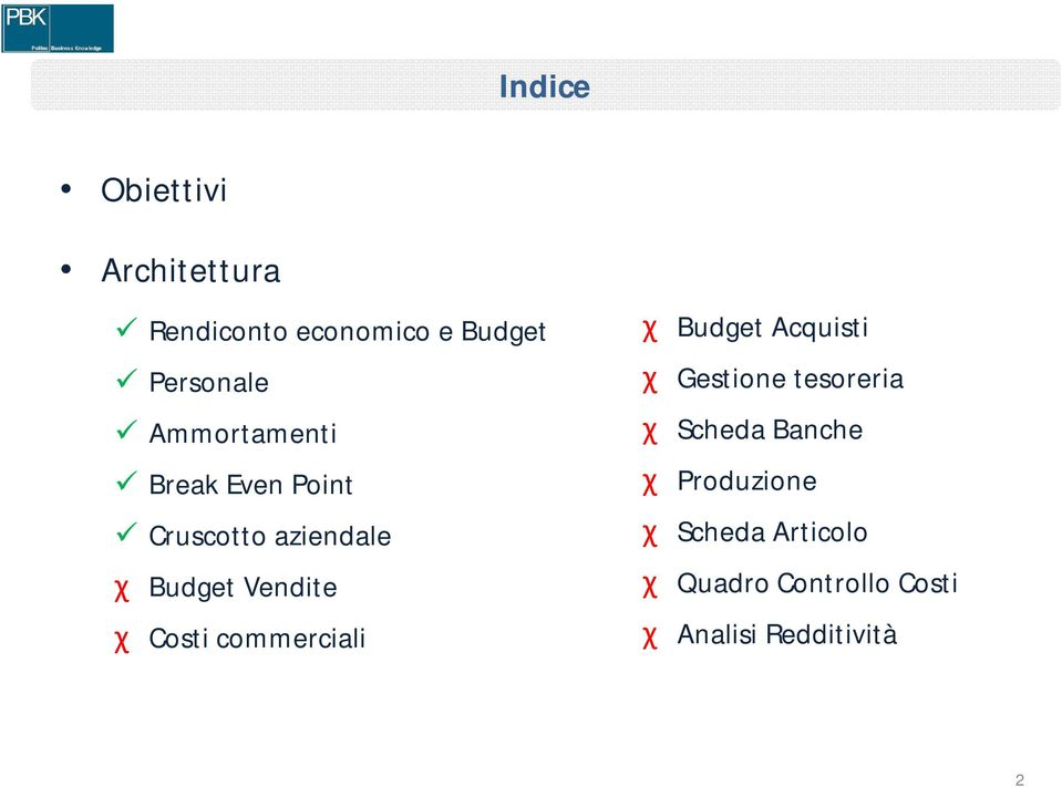 Costi commerciali χ Budget Acquisti χ Gestione tesoreria χ Scheda Banche