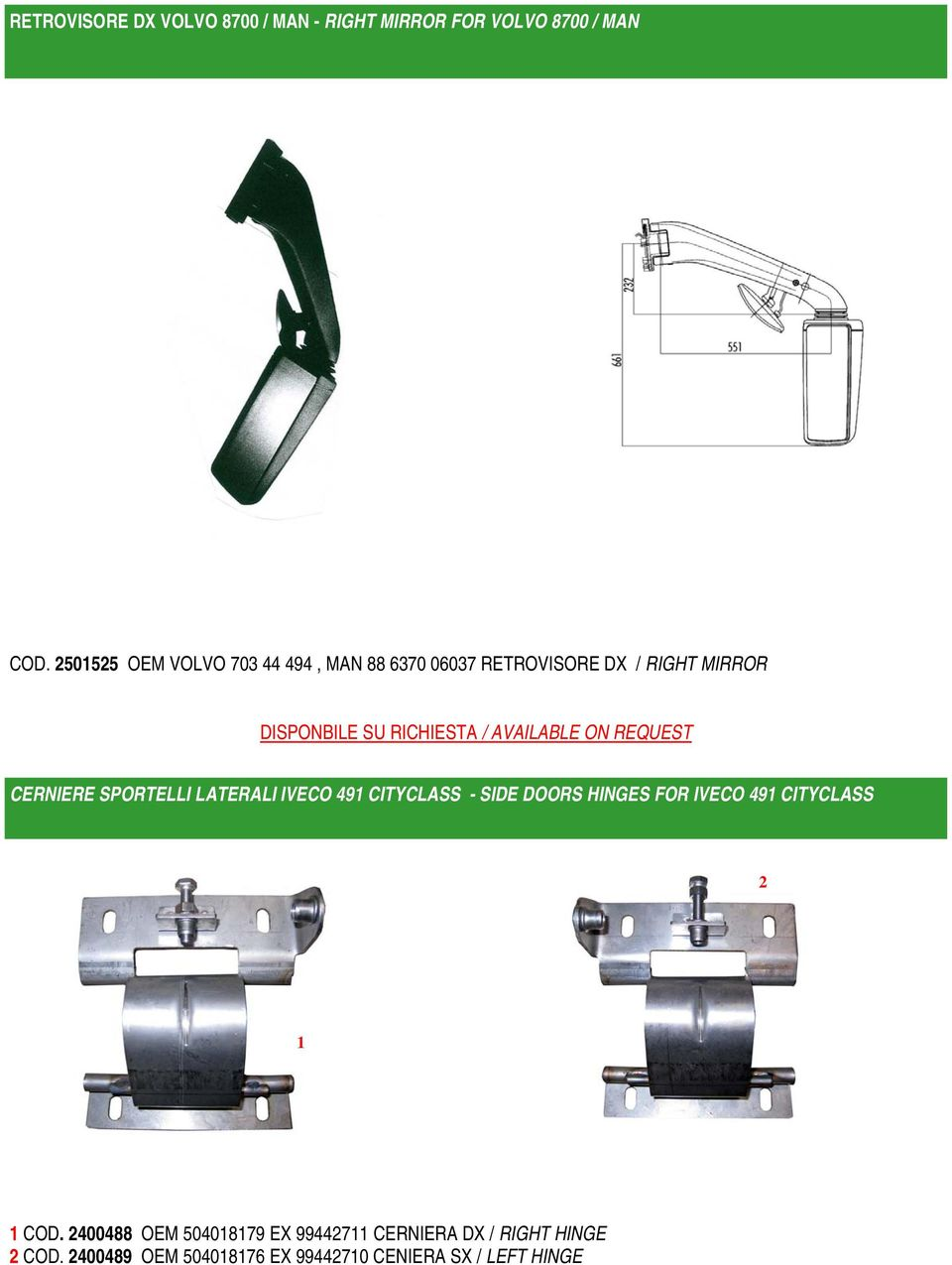 AVAILABLE ON REQUEST CERNIERE SPORTELLI LATERALI IVECO 491 CITYCLASS - SIDE DOORS HINGES FOR IVECO 491