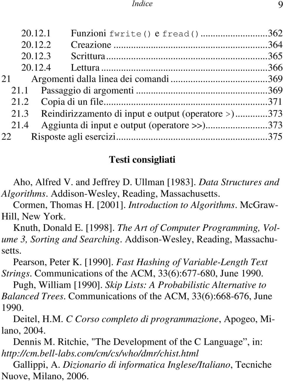 Ullman [1983]. Data Structures and Algorithms. Addison-Wesley, Reading, Massachusetts. Cormen, Thomas H. [2001]. Introduction to Algorithms. McGraw- Hill, New York. Knuth, Donald E. [1998].