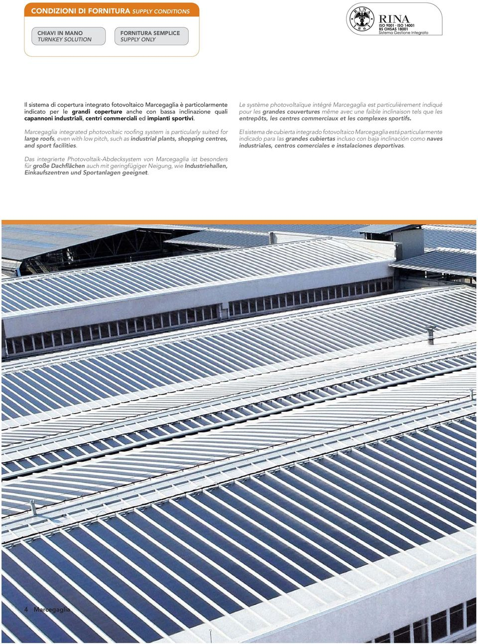 Marcegaglia integrated photovoltaic roofing system is particularly suited for large roofs, even with low pitch, such as industrial plants, shopping centres, and sport facilities.