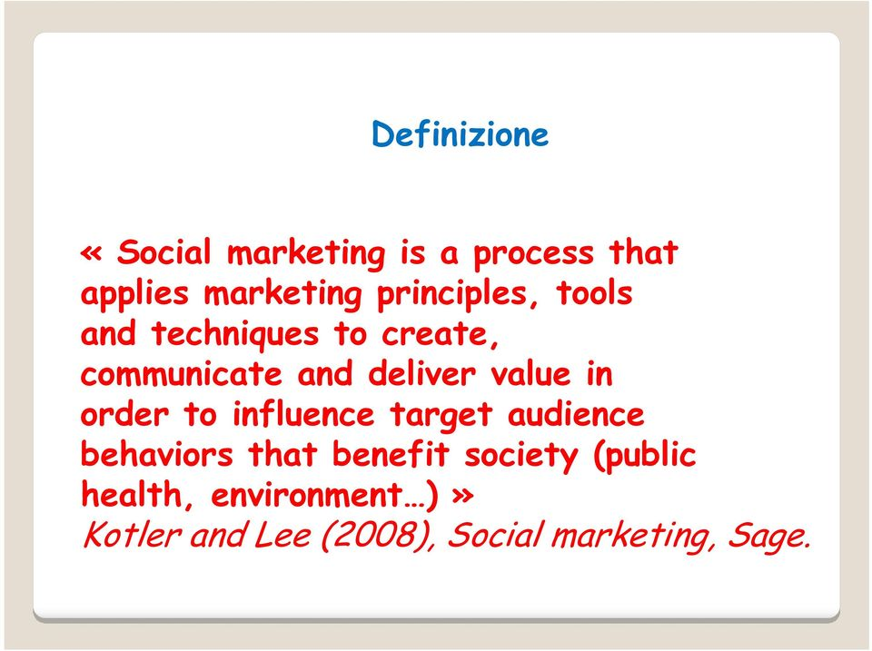 value in order to influence target audience behaviors that benefit