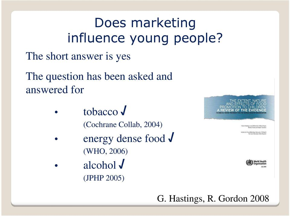 and answered for tobacco (Cochrane Collab, 2004)