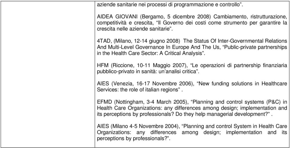 4TAD, (Milano, 12-14 giugno 2008) The Status Of Inter-Governmental Relations And Multi-Level Governance In Europe And The Us, Public-private partnerships in the Health Care Sector: A Critical