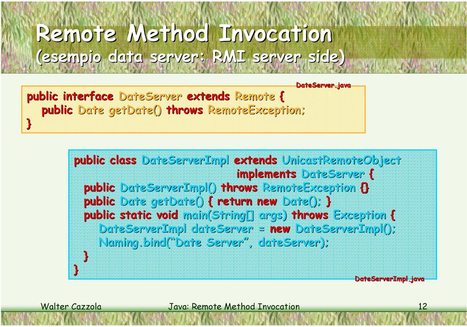 java public class DateServerImpl extends UnicastRemoteObject implements DateServer { public DateServerImpl() throws RemoteException {}