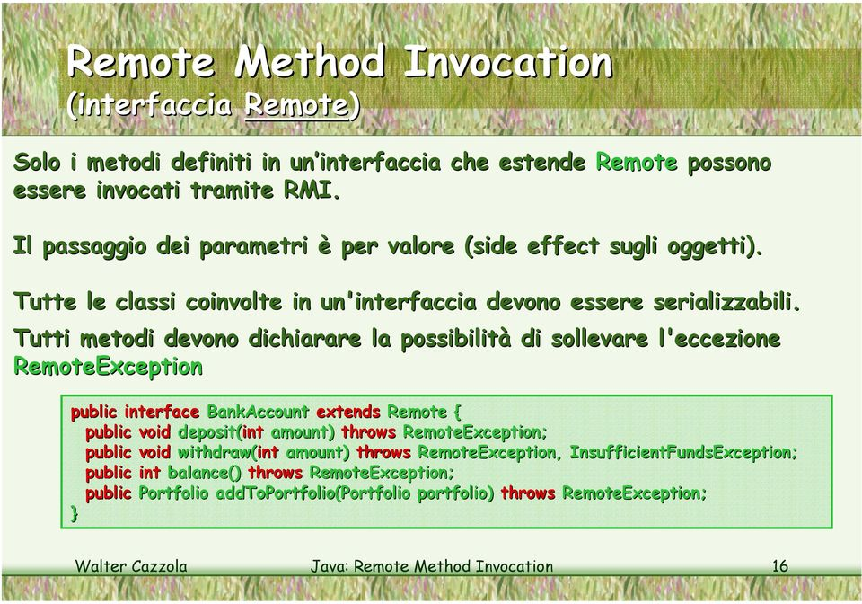 Tutti metodi devono dichiarare la possibilità di sollevare l'eccezione RemoteException public interface BankAccount extends Remote { public void deposit(int int amount) throws