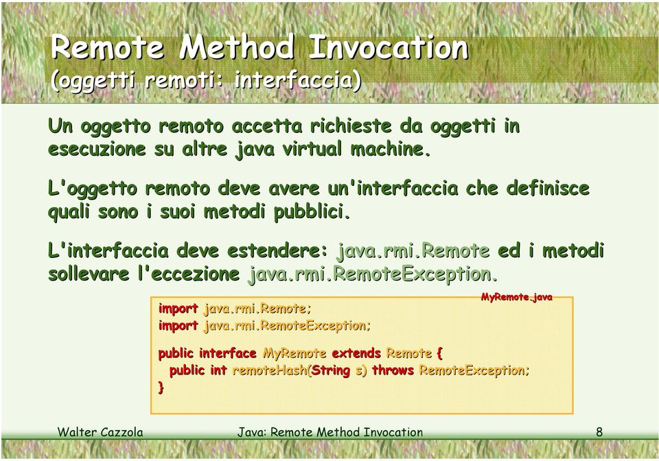 remote ed i metodi sollevare l'eccezione java.rmi rmi.remoteexception. import java.rmi rmi.remote; import java.rmi rmi.remoteexception; MyRemote.