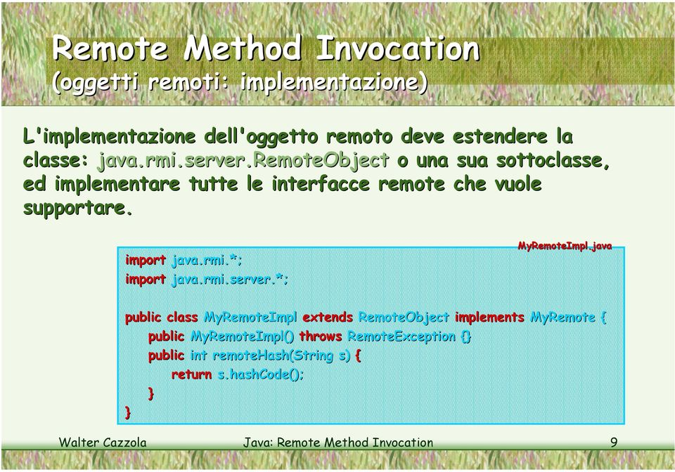 *; import java.rmi rmi.server.*; MyRemoteImpl.