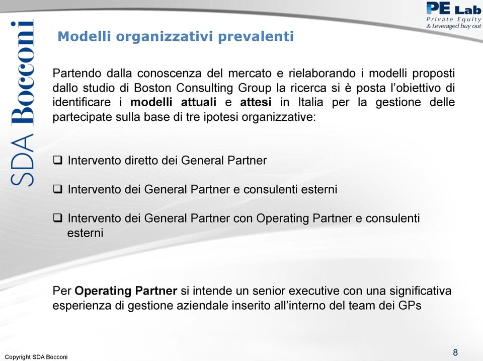 Intervento diretto dei General Partner q Intervento dei General Partner e consulenti esterni q Intervento dei General Partner con Operating Partner e