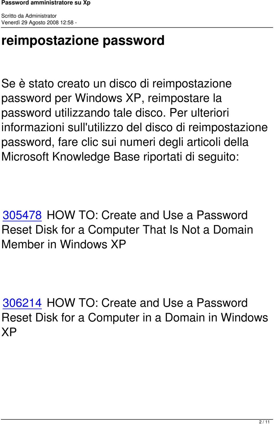 della Microsoft Knowledge Base riportati di seguito: 305478 HOW TO: Create and Use a Password Reset Disk for a Computer That Is