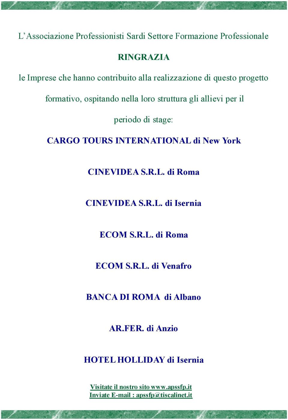 il periodo di stage: CARGO TOURS INTERNATIONAL di New York CINEVIDEA S.R.L. di Roma CINEVIDEA S.R.L. di Isernia ECOM S.