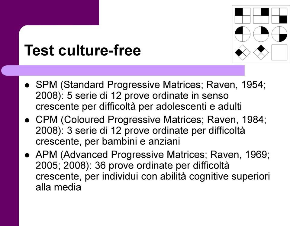 di 12 prove ordinate per difficoltà crescente, per bambini e anziani APM (Advanced Progressive Matrices; Raven,