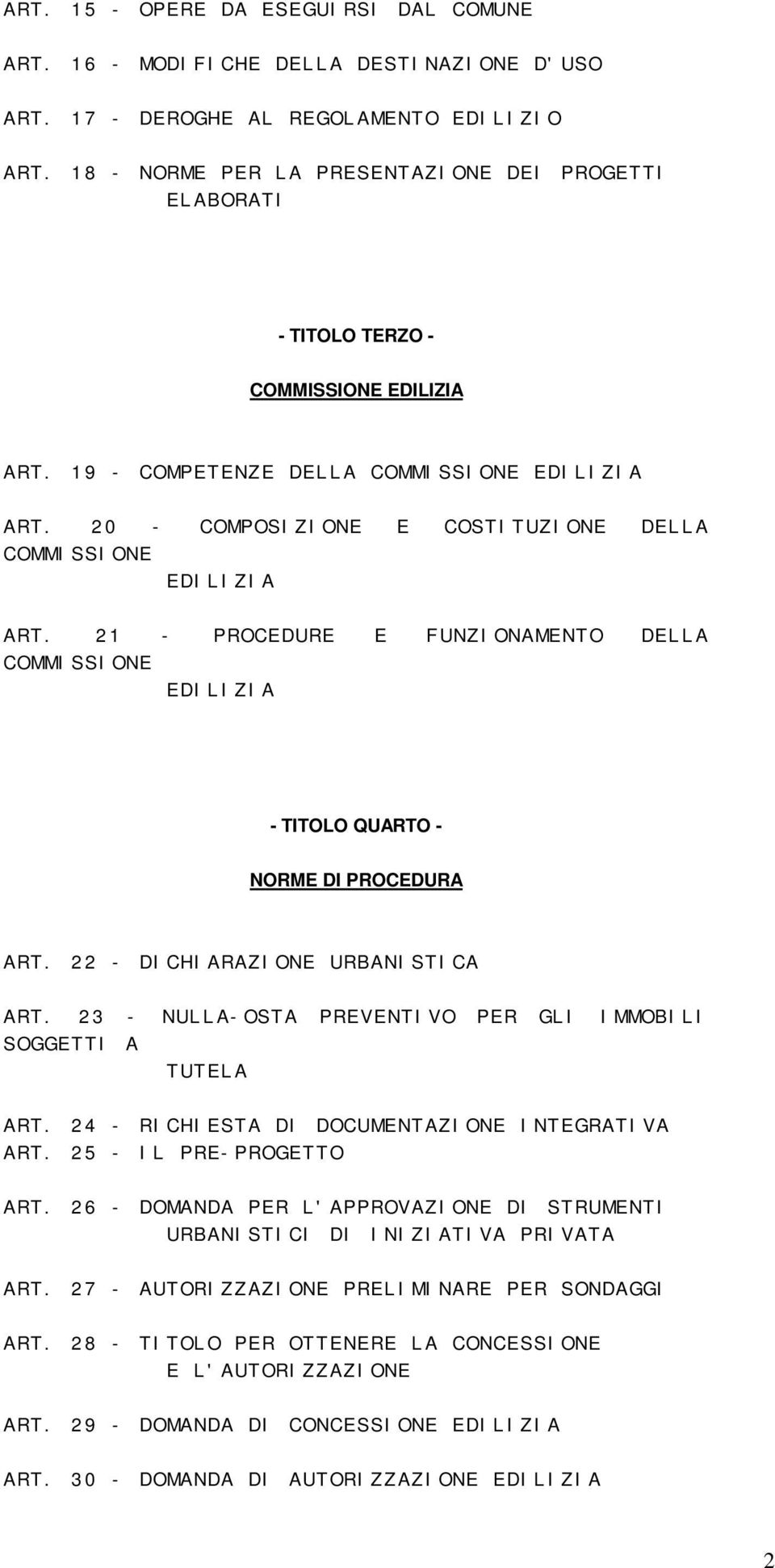 2 0 - COMPOSI ZI ONE E COSTI TUZI ONE DEL L A COMMI SSI ONE EDI L I ZI A ART. 2 1 - PROCEDURE E FUNZI ONAMENTO DEL L A COMMI SSI ONE EDI L I ZI A - TITOLO QUARTO - NORME DI PROCEDURA ART.