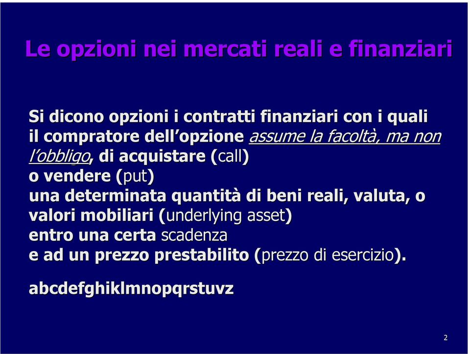 (put( put) una determinata quantità di beni reali, valuta, o valori mobiliari (underlying( asset)