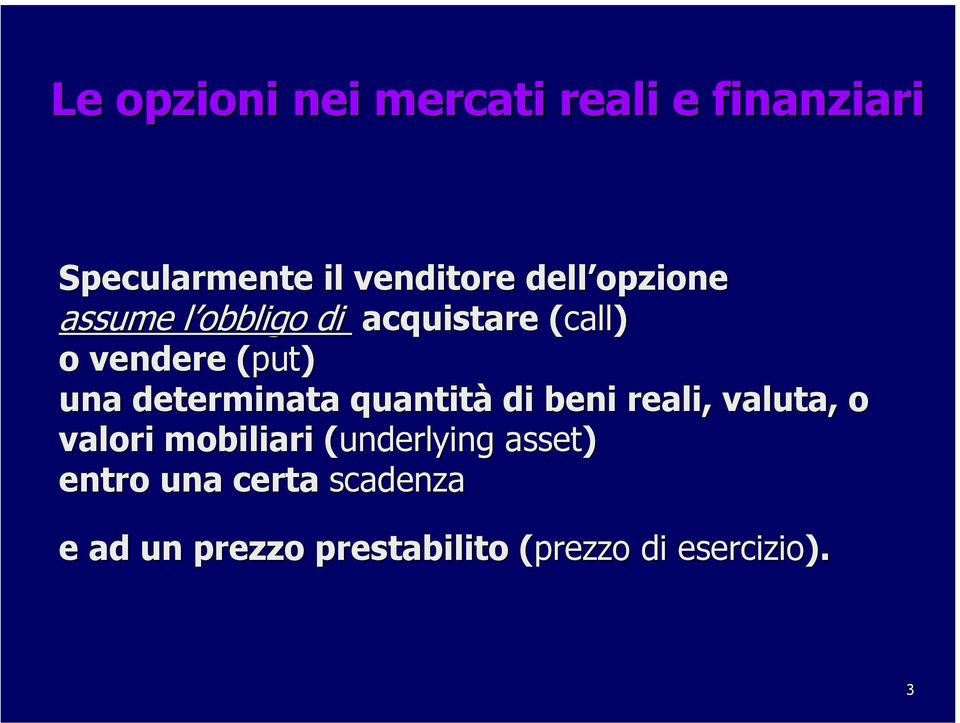 determinata quantità di beni reali, valuta, o valori mobiliari (underlying(