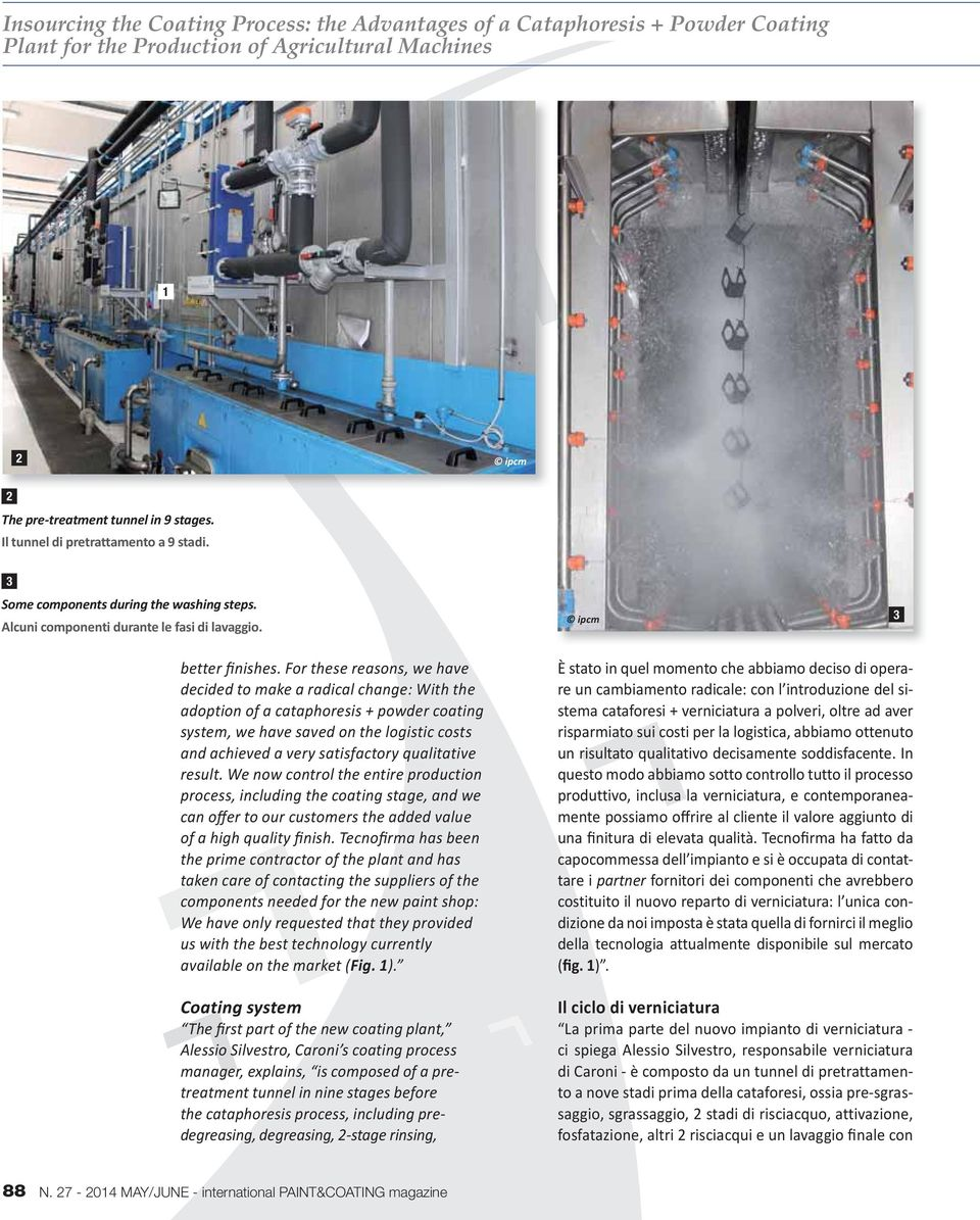 For these reasons, we have decided to make a radical change: With the adoption of a cataphoresis + powder coating system, we have saved on the logistic costs and achieved a very satisfactory