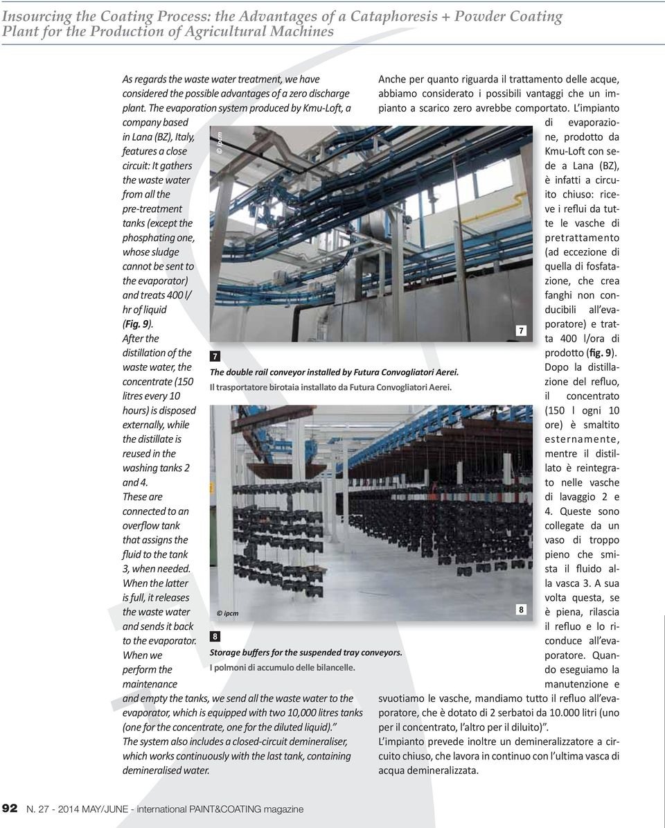 The evaporation system produced by Kmu-Loft, a company based in Lana (BZ), Italy, features a close circuit: It gathers the waste water from all the pre-treatment tanks (except the phosphating one,