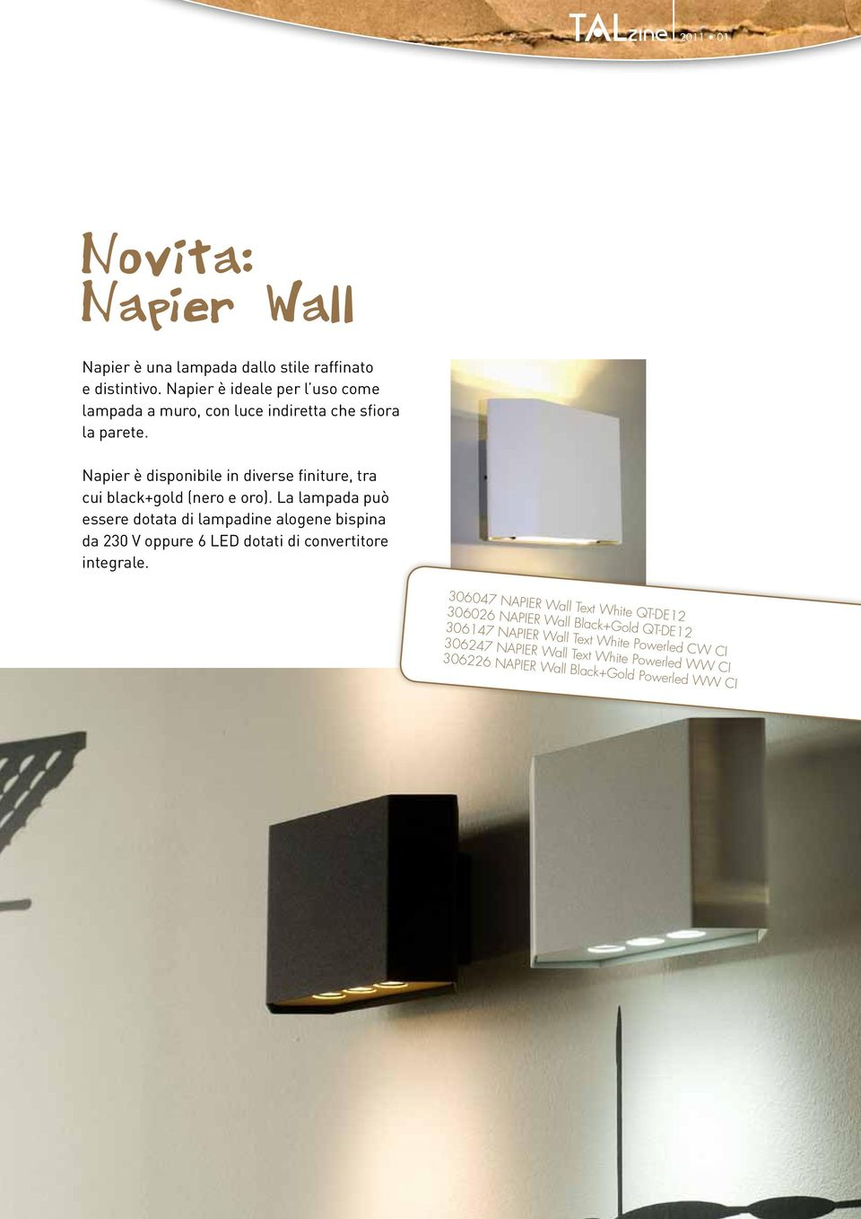 Napier è disponibile in diverse finiture, tra cui black+gold (nero e oro).