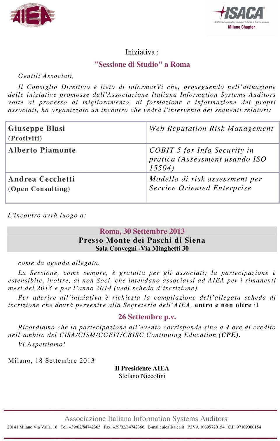 Consulting) Web Reputation Risk Management COBIT 5 for Info Security in pratica (Assessment usando ISO 15504) Modello di risk assessment per Service Oriented Enterprise L'incontro avrà luogo a: Roma,