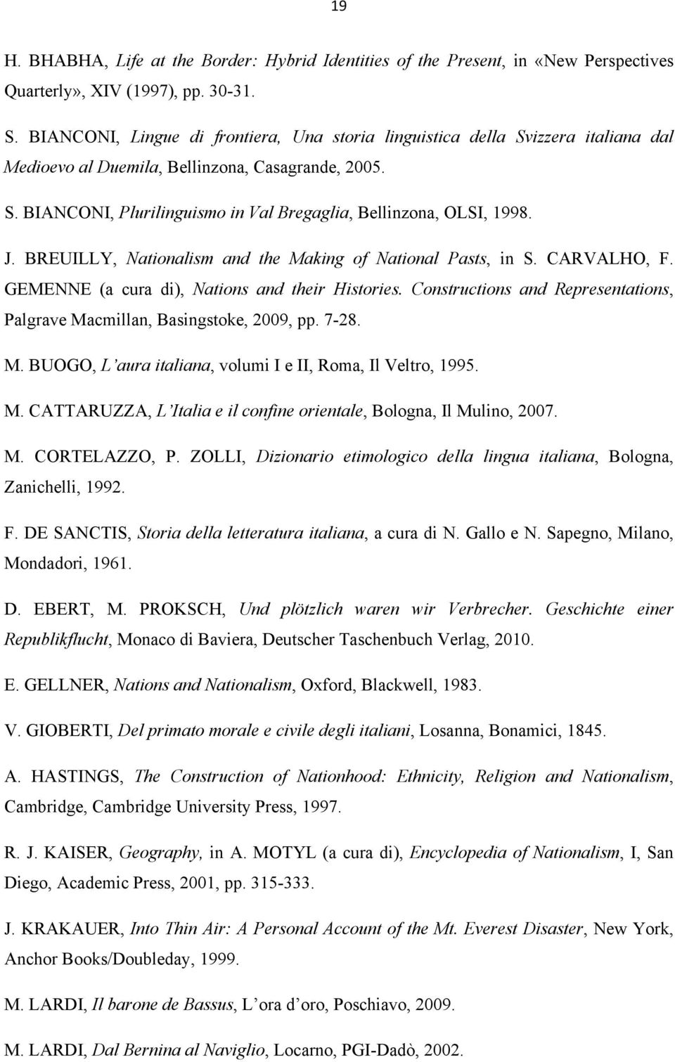 J. BREUILLY, Nationalism and the Making of National Pasts, in S. CARVALHO, F. GEMENNE (a cura di), Nations and their Histories.