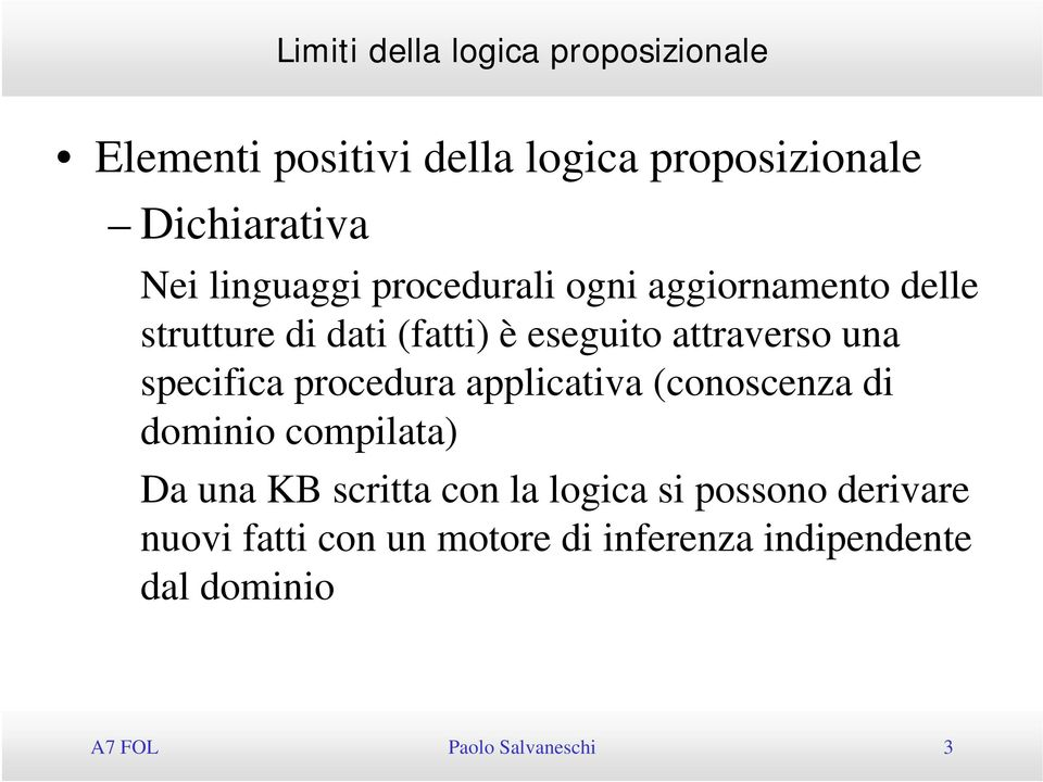 procedura applicativa (conoscenza di dominio compilata) Da una KB scritta con la logica si possono derivare