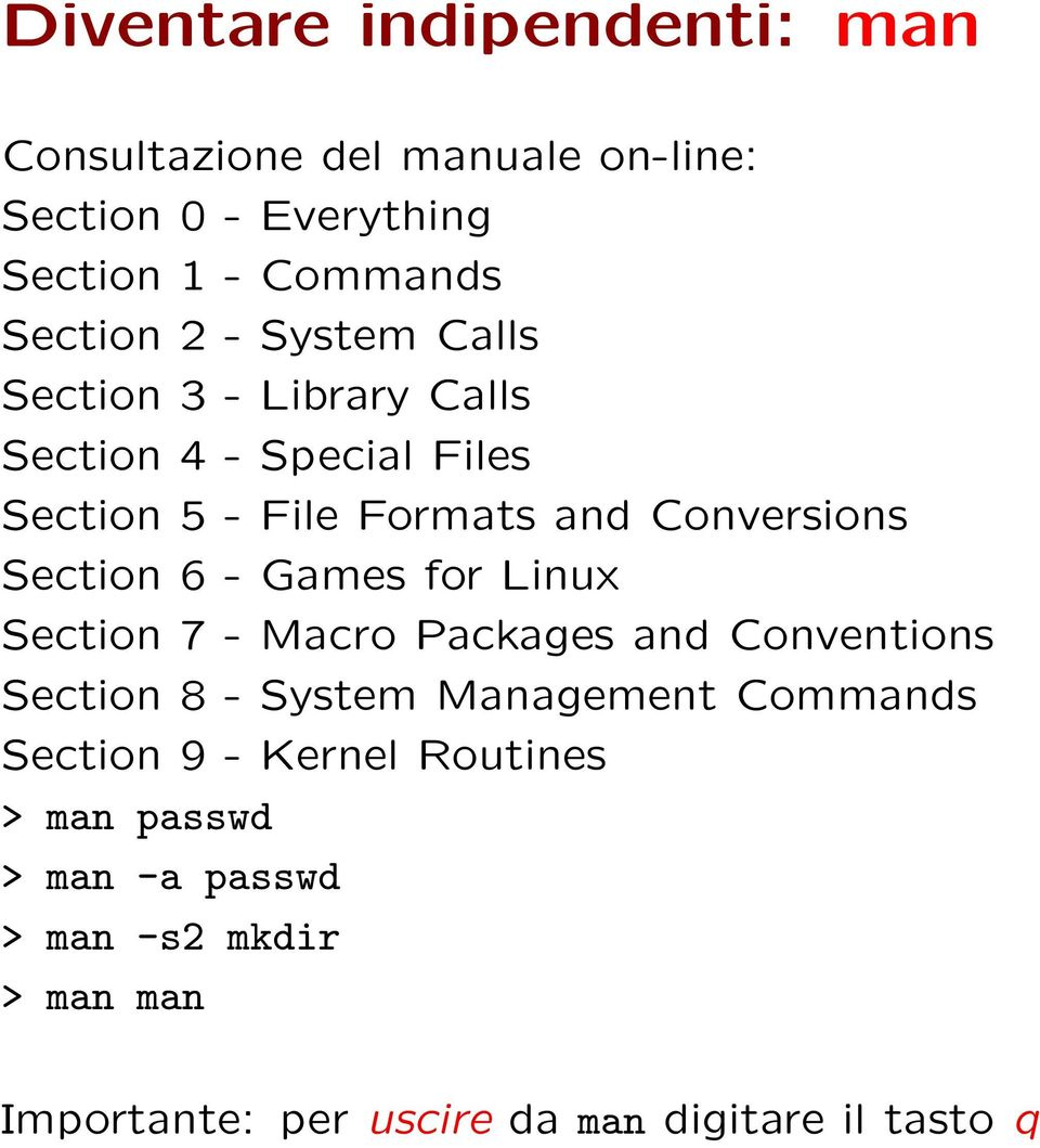 6 - Games for Linux Section 7 - Macro Packages and Conventions Section 8 - System Management Commands Section 9 -