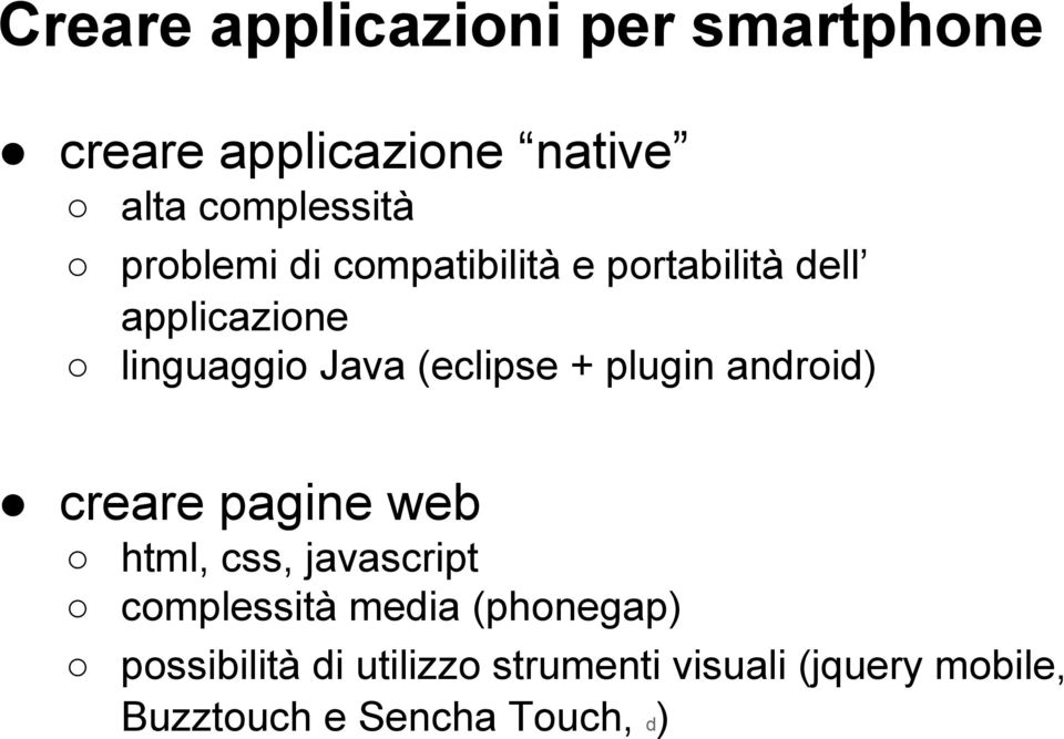 + plugin android) creare pagine web html, css, javascript complessità media