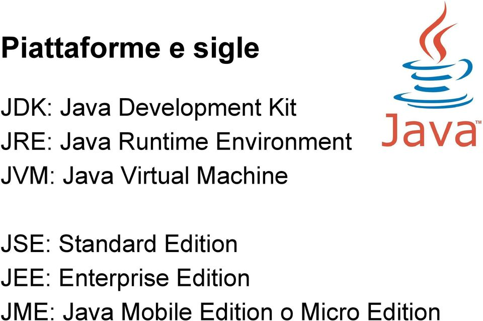 Virtual Machine JSE: Standard Edition JEE: