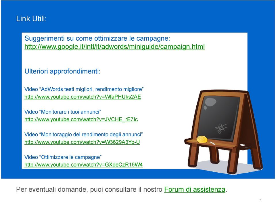 v=wfaphuks2ae Video Monitorare i tuoi annunci http://www.youtube.com/watch?v=jvche_re7ic Video Monitoraggio del rendimento degli annunci http://www.