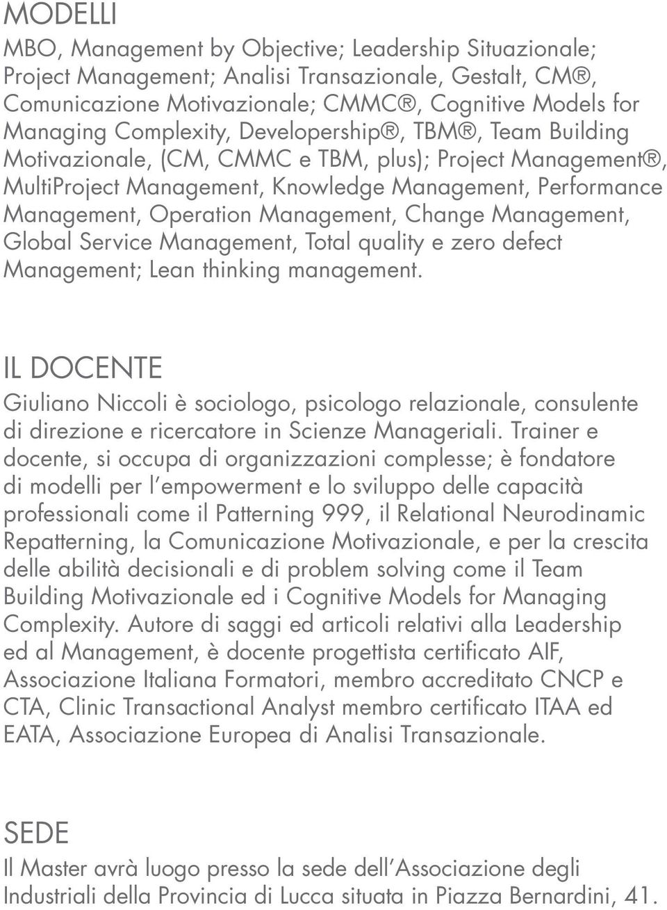 Management, Global Service Management, Total quality e zero defect Management; Lean thinking management.
