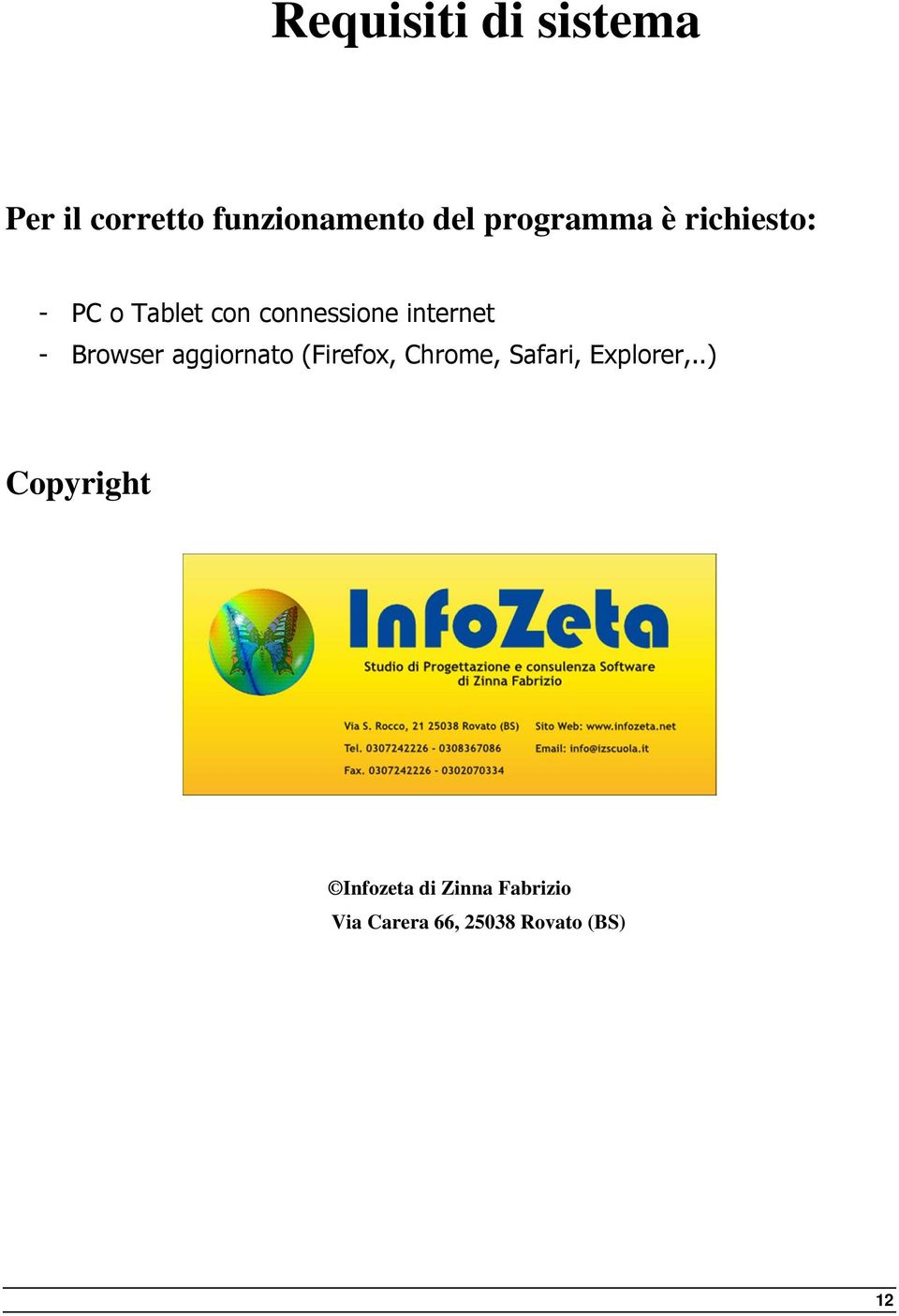 - Browser aggiornato (Firefox, Chrome, Safari, Explorer,.