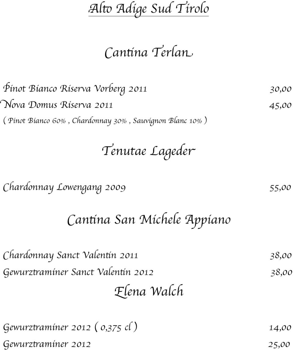Lowengang 2009 55,00 Cantina San Michele Appiano Chardonnay Sanct Valentin 2011 38,00