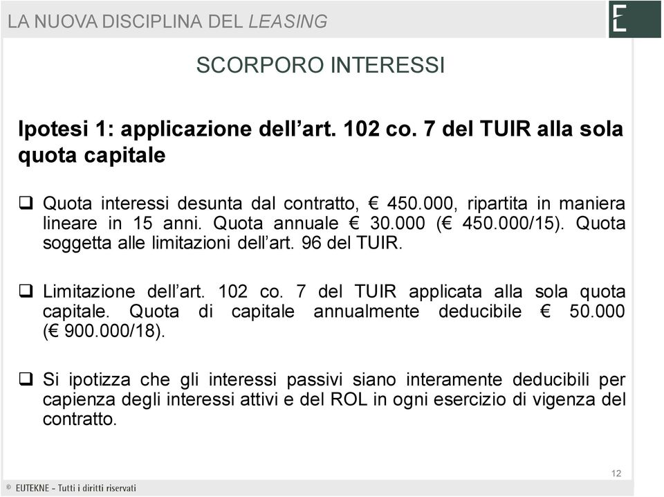 Limitazione dell art. 102 co. 7 del TUIR applicata alla sola quota capitale. Quota di capitale annualmente deducibile 50.000 ( 900.000/18).
