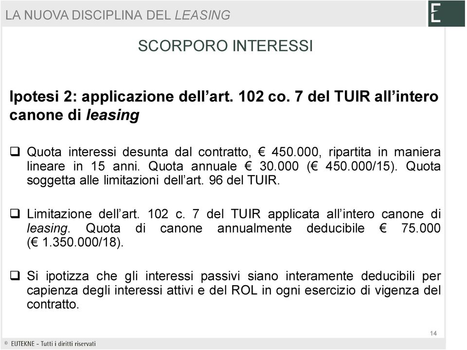 Limitazione dell art. 102 c. 7 del TUIR applicata all intero canone di leasing. Quota di canone annualmente deducibile 75.000 ( 1.350.000/18).