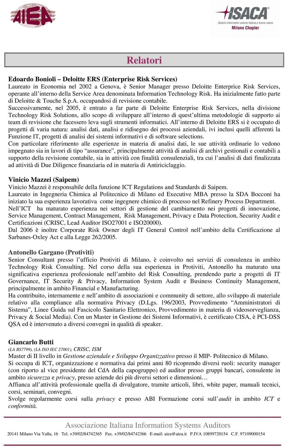 Successivamente, nel 2005, è entrato a far parte di Deloitte Enterprise Risk Services, nella divisione Technology Risk Solutions, allo scopo di sviluppare all interno di quest ultima metodologie di