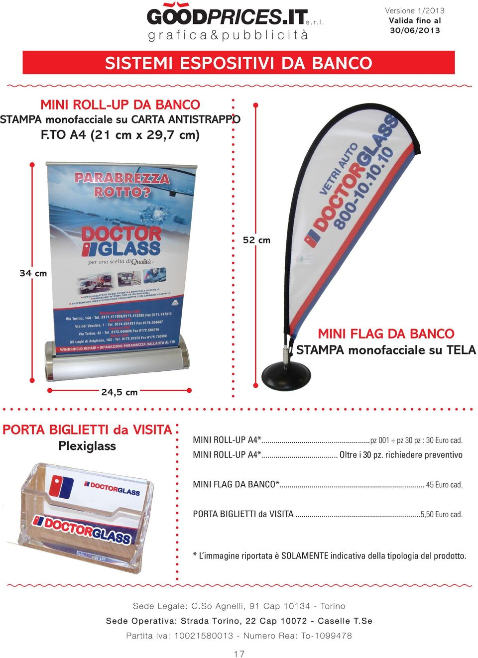 Plexiglass MINI ROLL-UP A4*...pz 001 pz 30 pz : 30 Euro cad. MINI ROLL-UP A4*... Oltre i 30 pz.